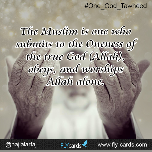 the muslim is the one who submits the oneness of Allah obeys