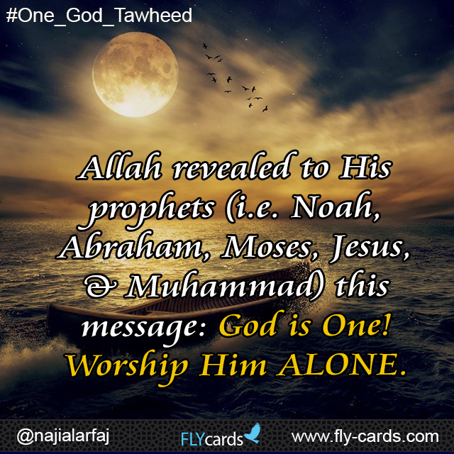 allah revealed prophets (i.e noah abraham moses jesus and muhammad) that god is one