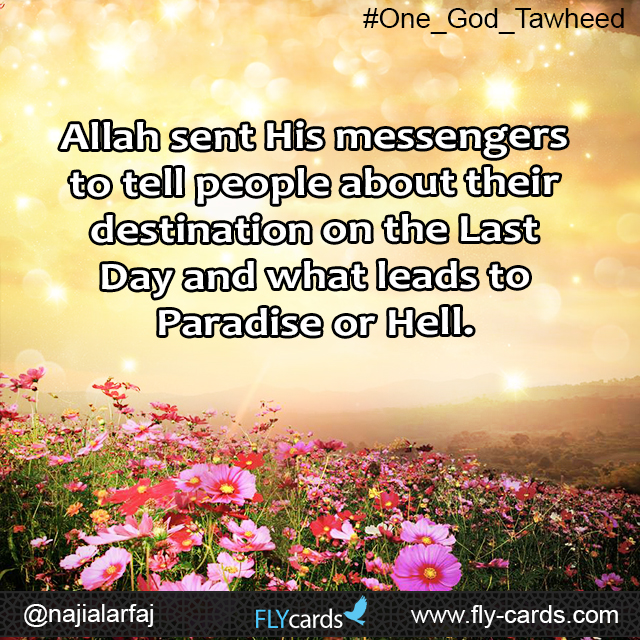 Allah sent his massengers to tell people about there destination on the last day